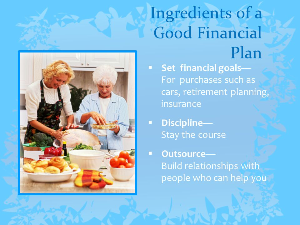 Benefits of a Good Financial Plan 1.Increased intimacy with your life partner 2.Learn along with your spouse or mate 3.Build a solid financial future