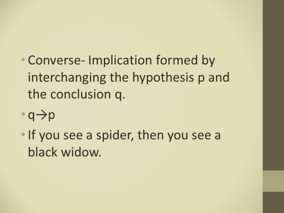 Inverse- Implication formed from negating each statement of p→q.
