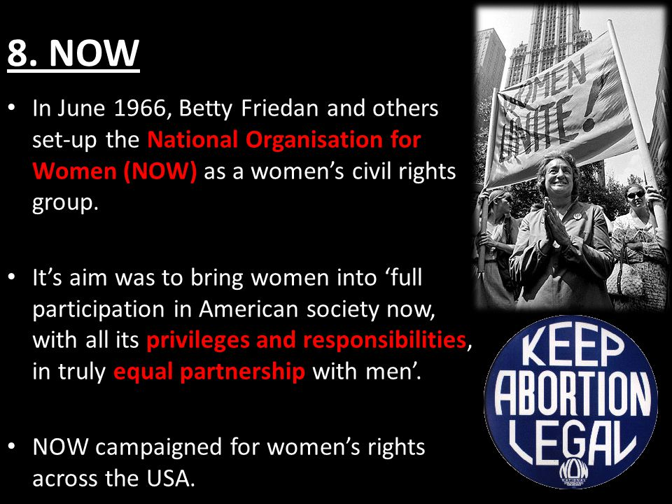 8.NOW NOWs main aims were: 1. Equal Rights in the constitution 2.