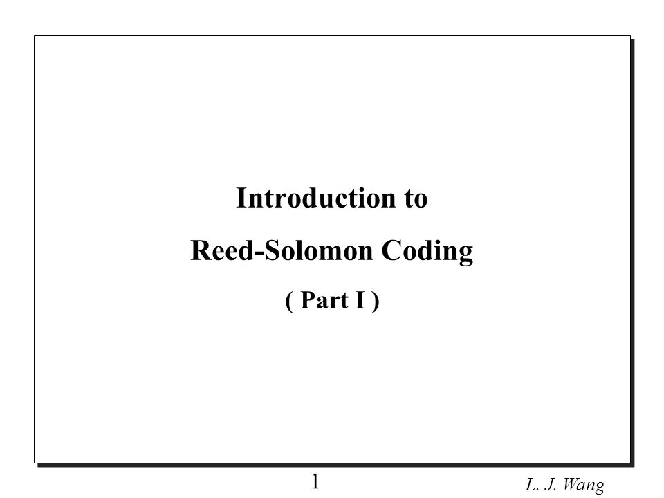 L.J. Wang 2 Introduction o One of the most error control codes is Reed- Solomon codes.