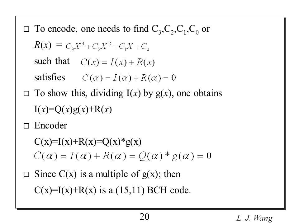L. J. Wang 21 o Example : I(x)=Q(x)g(x)+R(x) C(x)=Q(x)g(x)=I(x)+R(x) = =111001010011001 …