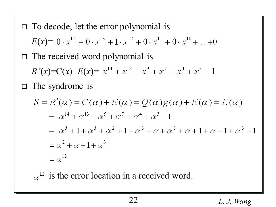L.J. Wang 23 o To encode a (n=15, I=7) BCH code over GF(2 4 ), which can correct two errors.