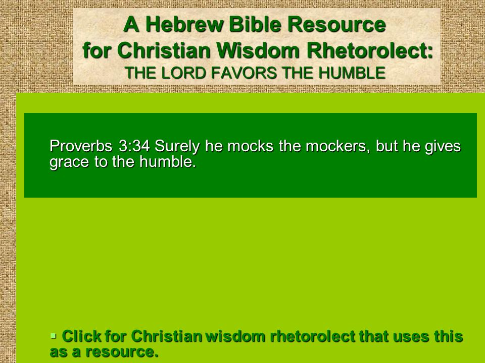 Christian Wisdom Rhetorolect: GOD GIVES GRACE TO THE HUMBLE James 4:6 But he gives more grace.