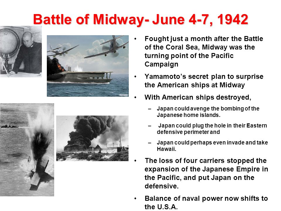 Battle of Midway Prior to this action, Japan possessed general naval superiority over the United States and could usually choose where and when to attack.