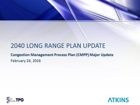 2040 LONG RANGE PLAN UPDATE Congestion Management Process Plan (CMPP) Major Update February 24, 2016.