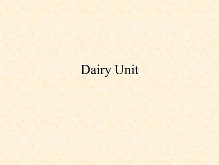 Dairy Unit. Dairy Breeds Established for many years Major breeds of dairy in north america.