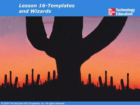 Lesson 16-Templates and Wizards. Overview Use Word templates. Create new templates. Attach templates to documents. Modify templates. Use the Organizer.