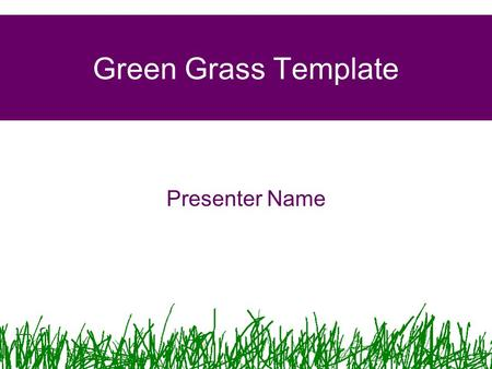 Green Grass Template Presenter Name. Example Bullet Point Slide Bullet point –Sub Bullet.