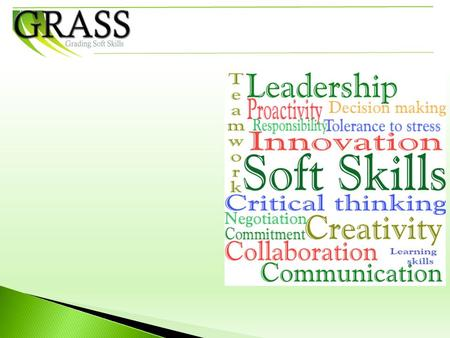 Grading Soft Skills (GRASS) is a 3-year research project focusing on representing soft skills of learners of various ages and at different levels of education.