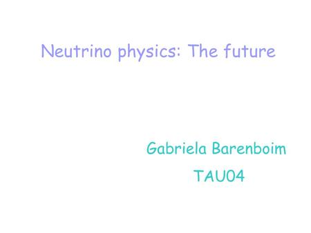 Neutrino physics: The future Gabriela Barenboim TAU04.