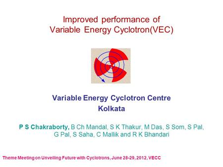 Improved performance of Variable Energy Cyclotron(VEC) Variable Energy Cyclotron Centre Kolkata P S Chakraborty, B Ch Mandal, S K Thakur, M Das, S Som,