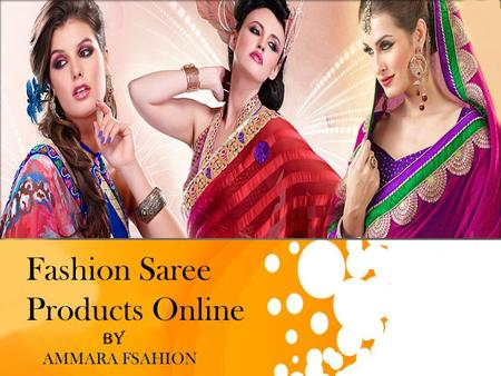 Fashion Saree Products Online BY AMMARA FSAHION. The 'What', 'Which' and 'Where' Of Fashion Saree Products Six yards and women are something that goes.