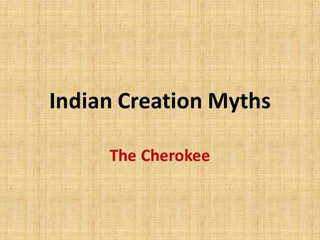 Indian Creation Myths The Cherokee. Contents American Indian History and Cultures Cherokee Culture and Mythology How the World Was Made Review Discussion: