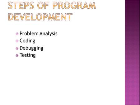  Problem Analysis  Coding  Debugging  Testing.