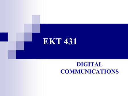 EKT 431 DIGITAL COMMUNICATIONS. MEETING LECTURE : 3 HOURS LABORATORY : 2 HOURS LECTURER PUAN NORSUHAIDA AHMAD 04-9798416/012-5245338