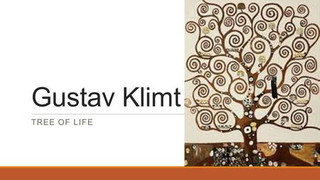 Gustav Klimt TREE OF LIFE. Tree of Life Date Created: 1905 The Tree of life is an important symbol used by many theologies, philosophies and mythologies.