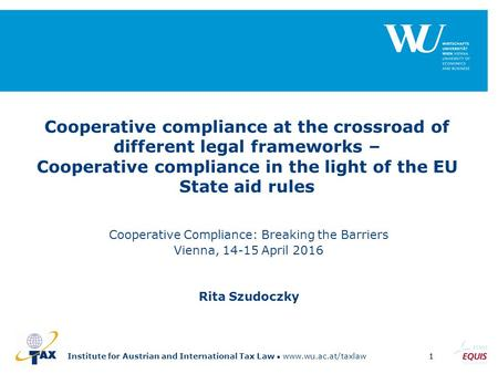 Institute for Austrian and International Tax Law www.wu.ac.at/taxlaw1 Cooperative compliance at the crossroad of different legal frameworks – Cooperative.