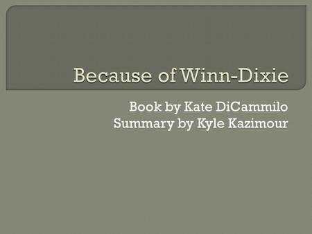 Book by Kate DiCammilo Summary by Kyle Kazimour. Book Cover.