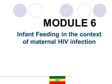 Infant Feeding in the context of maternal HIV infection MODULE 6.