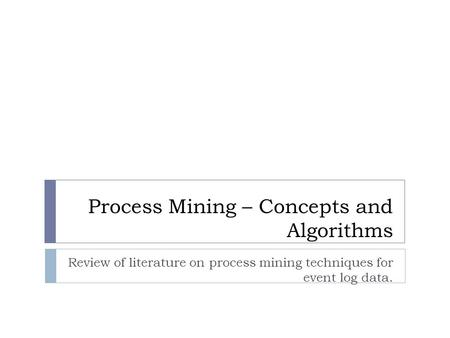 Process Mining – Concepts and Algorithms Review of literature on process mining techniques for event log data.