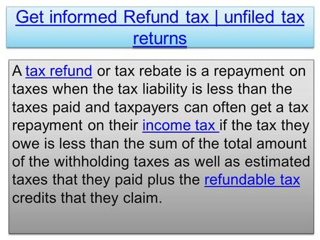 Get informed Refund tax | unfiled tax returns Get informed Refund tax | unfiled tax returns A tax refund or tax rebate is a repayment on taxes when the.