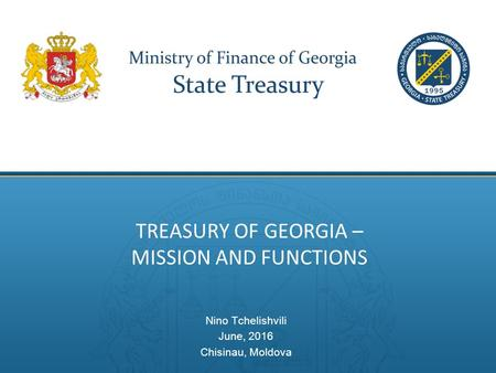 TREASURY OF GEORGIA – MISSION AND FUNCTIONS Nino Tchelishvili June, 2016 Chisinau, Moldova.