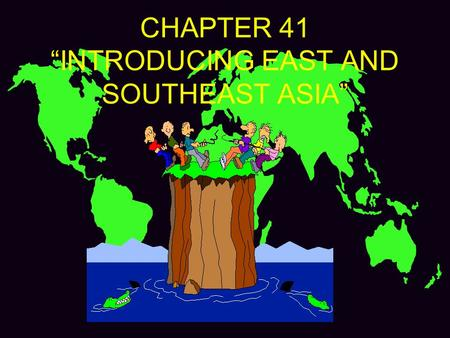 "CHAPTER 41 ""INTRODUCING EAST AND SOUTHEAST ASIA""."