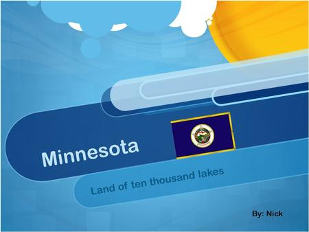 Minnesota Land of ten thousand lakes By: Nick Minnesota's Facts State Bird: Common lone State Tree: Red Pine Nickname: The North star State State Flower: