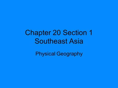 Chapter 20 Section 1 Southeast Asia Physical Geography.