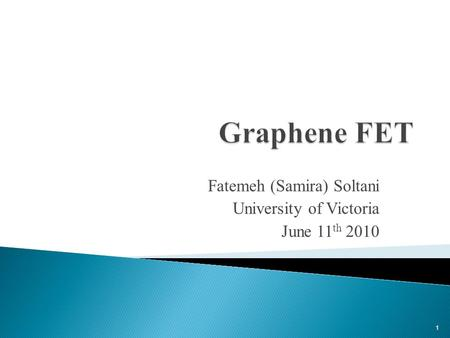 Fatemeh (Samira) Soltani University of Victoria June 11 th 2010 1.