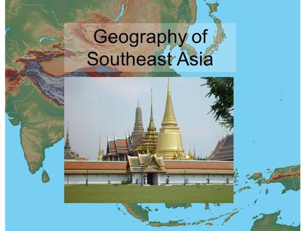 Geography of Southeast Asia. The Mekong River borders or goes through all five mainland countries of SE Asia. Terms and Places Malay Peninsula is the.