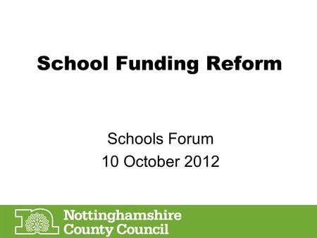 School Funding Reform Schools Forum 10 October 2012.