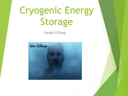 Cryogenic Energy Storage Daniel O'Grady. Outline  History of Cryogenics/Cryogenic Energy Storage (CES)  Process of CES  Advantages/disadvantages of.
