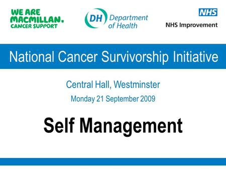 National Cancer Survivorship Initiative Central Hall, Westminster Monday 21 September 2009 Self Management.