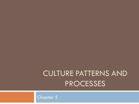CULTURE PATTERNS AND PROCESSES Chapter 5. Culture  Culture is a complex concept  Def #1  A particular way of life, such as a set of skilled activities,