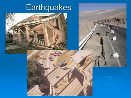 Earthquakes. Earthquakes Earthquakes are vibrations of the ground (violent shaking motions) created by the sudden release of energy accumulating in deformed.