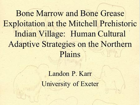 Bone Marrow and Bone Grease Exploitation at the Mitchell Prehistoric Indian Village: Human Cultural Adaptive Strategies on the Northern Plains Landon P.