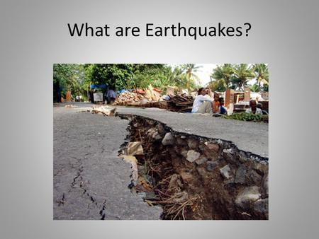 What are Earthquakes?. Earthquakes Sudden release of energy in the crust – Tremors – small shaking of the crust Today's earthquakes – About 2 Earthquakes.