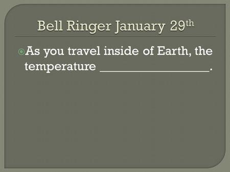  As you travel inside of Earth, the temperature _________________.
