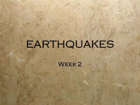 EARTHQUAKES Week 2.