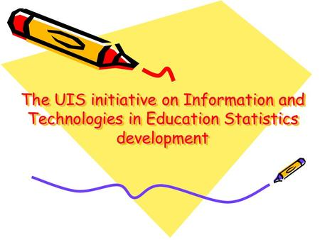 The UIS initiative on Information and Technologies in Education Statistics development.
