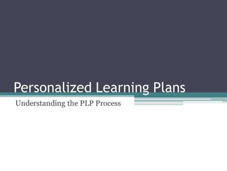 Personalized Learning Plans Understanding the PLP Process.