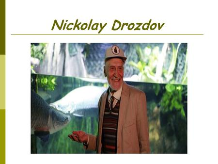 Nickolay Drozdov. Animals' world My dear, friends! I'm glad to meet you. I hope you love animals very much. I want to invite you to my program and I.