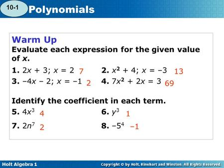 Holt Algebra 1 7-5 Polynomials Warm Up Evaluate each expression for the given value of x. 1. 2x + 3; x = 22. x 2 + 4; x = –3 3. –4x – 2; x = –14. 7x 2.