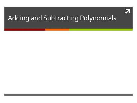  Adding and Subtracting Polynomials. What is a monomial? Give an example. 1.