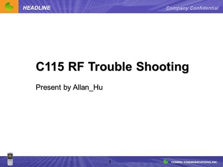 Company Confidential 1 HEADLINE C115 RF Trouble Shooting Present by Allan_Hu.