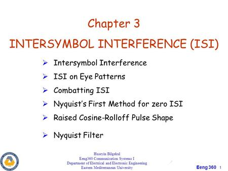 Eeng 360 1 Chapter 3 INTERSYMBOL INTERFERENCE (ISI)  Intersymbol Interference  ISI on Eye Patterns  Combatting ISI  Nyquist's First Method for zero.