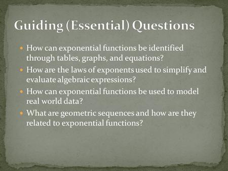 How can exponential functions be identified through tables, graphs, and equations? How are the laws of exponents used to simplify and evaluate algebraic.