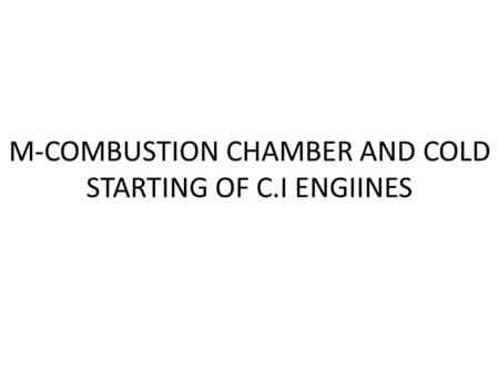 M-COMBUSTION CHAMBER AND COLD STARTING OF C.I ENGIINES.