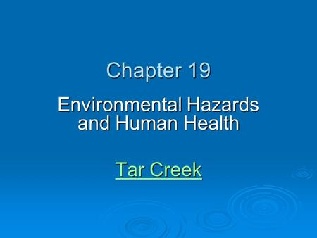Chapter 19 Environmental Hazards and Human Health Tar Creek Tar Creek.